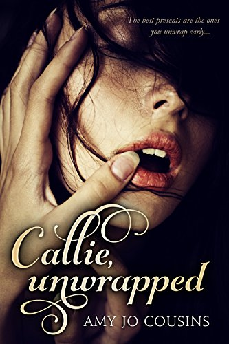 Callie, Unwrapped by Amy Jo Cousins