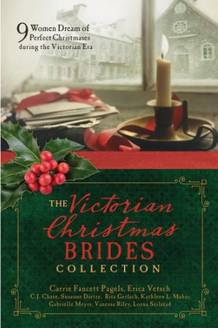 The Victorian Christmas Brides Collection by Carrie Fancett Pagels, Erica Vetsch, C.J, Chase, Susanne Diete
