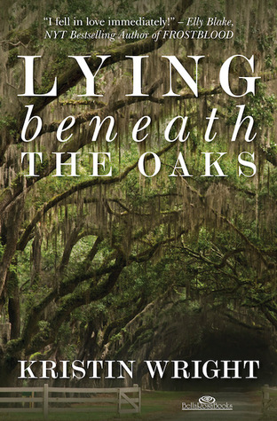 Lying Beneath the Oaks by Kristin Wright