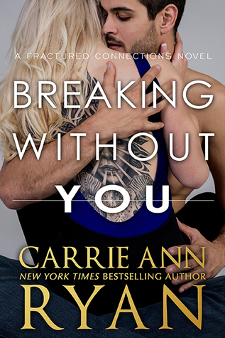 Breaking Without You by Carrie Ann Ryan