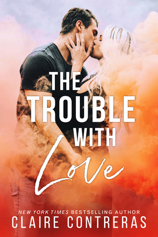 The Trouble With Love by Claire Contreras