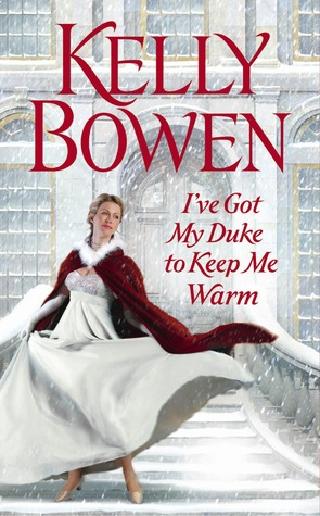 I've Got My Duke To Keep Me Warm by Kelly Bowen