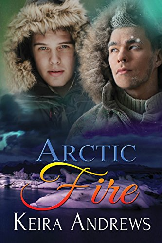 Artic Fire by Keira Andrews