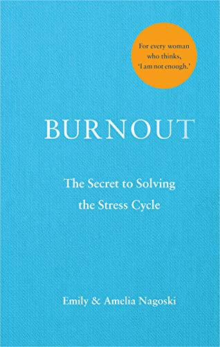 Burnout- The Secret of Solving The Stress Cycle by Amelia Nagoski and Emily Nagoski