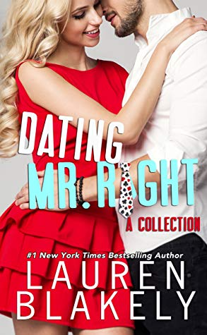 Dating Mr. Right (Four Standalone Romantic Comedies) by Lauren Blakely
