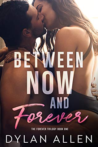 Between Now and Forever (Forever trilogy #1) by Dylan Allen