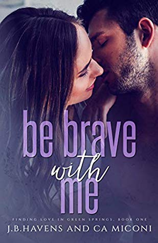BE BRAVE WITH ME by CA Miconi & JB Havens