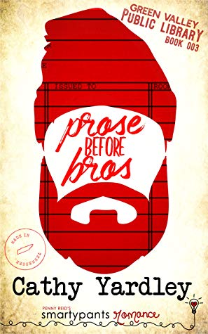 Prose Before Bros (Green Valley Library #3) by Cathy Yardley