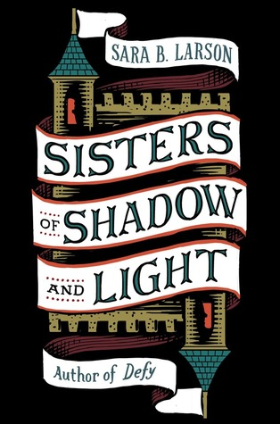 Sisters of Shadow and Light by Sara B Larson