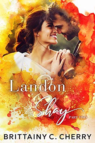 Landon & Shay: Part Two(L&S Duet #2)byBrittainy C. Cherry