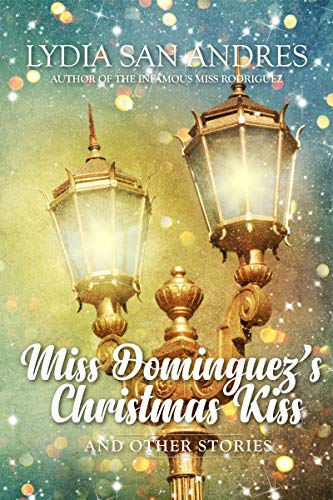 Miss Dominguez's Christmas Kiss and Other Stories by Lydia San Andres