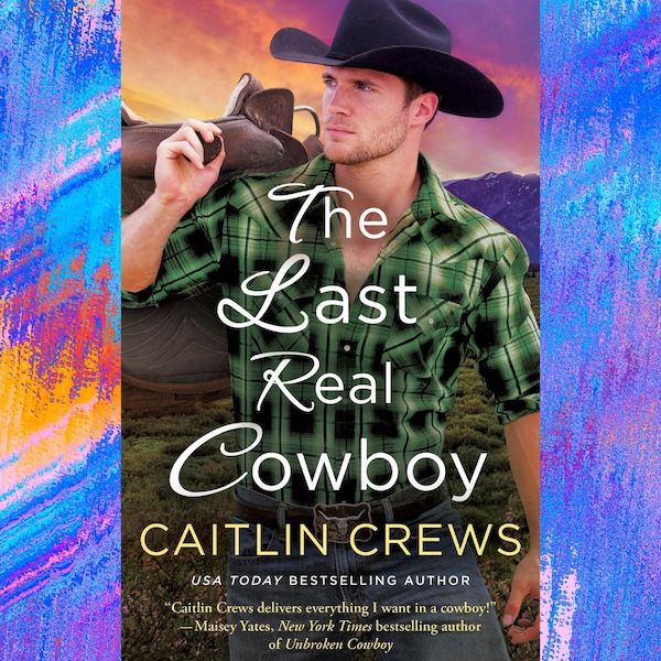 The Last Real Cowboy by Caitlin Crews