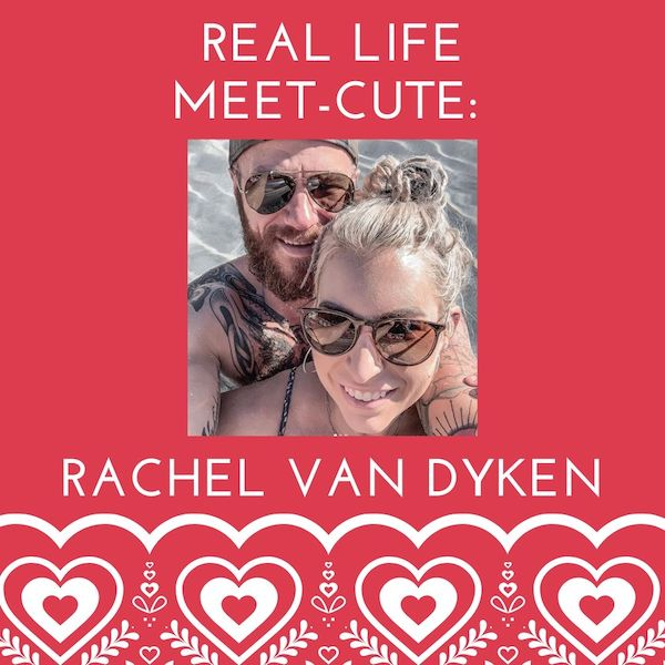 Real Life Meet-Cute: Rachel Van Dyken