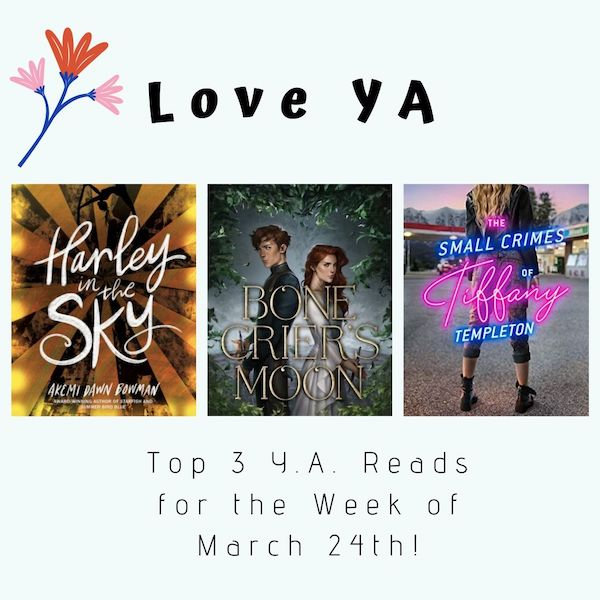 Love YA: Top 3 Y.A. Reads for the Week of March 24th!