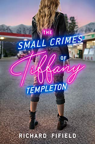 The Small Crimes of Tiffany Templeton by Richard Fifield