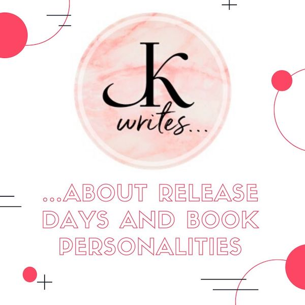 JK Writes … about Release Days and Book Personalities