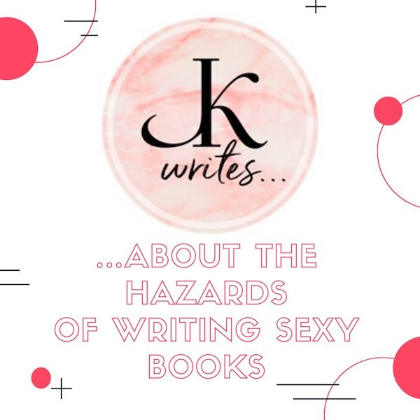 JK Writes … About the Hazards of Writing Sexy Books