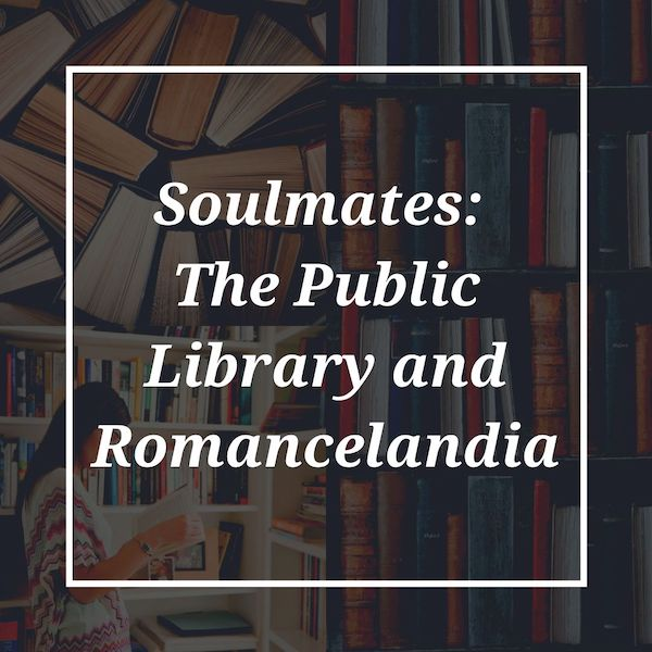 Soulmates: The Public Library and Romancelandia