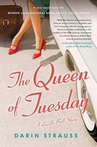 The Queen of Tuesday- A Lucille Ball Story by Darin Strauss