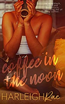Coffee In The Noon by Harleigh Rae