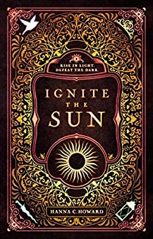 Ignite the Sun by Hanna C Howard