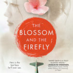 the blossom and the firefly by Sherri L Smith