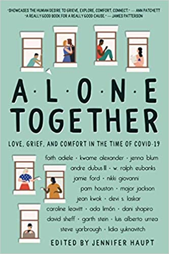 Alone Together Love, Grief, and Comfort in the Time of COVID-19 by Jennifer Haupt
