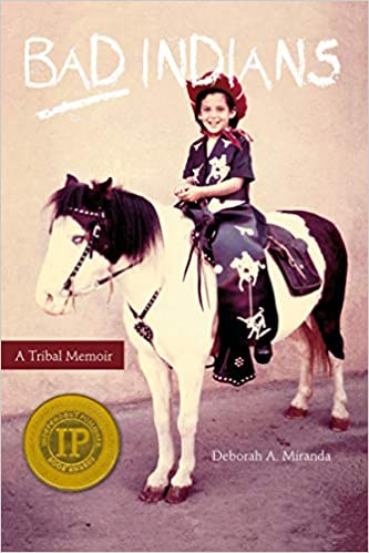 Bad Indians A Tribal Memoir by Deborah A. Miranda