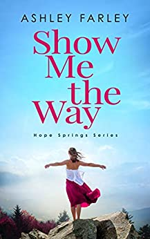 Show Me the Way by Ashley Farley