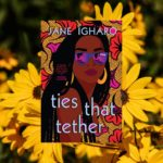 Ties that Tether by Jane Ignaro against a background of sunflowers.