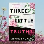 THREE LITTLE TRUTHS by Eithne Shortall excerpt