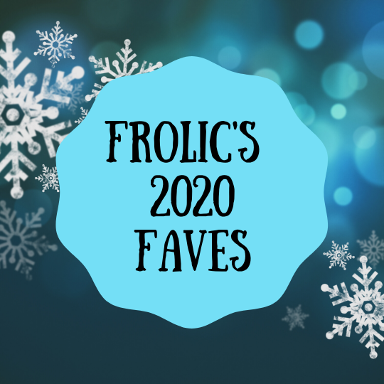 Frolic's 2020 Faves
