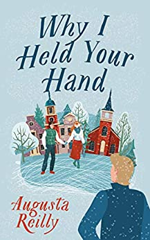 Why I Held Your Hand by Augusta Reilly