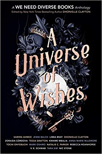 A Universe of Wishes A We Need Diverse Books Anthology edited by Dhonielle Clayton