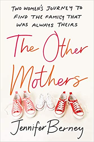 The Other Mothers Two Women's Journey to Find the Family That Was Always Theirs by Jennifer Berney