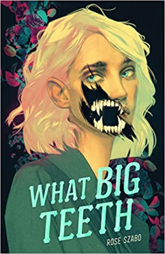What Big Teeth by Rose Szabo