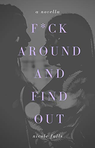 fck around and find out by nicole falls