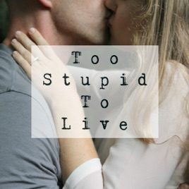 Too Stupid To Live