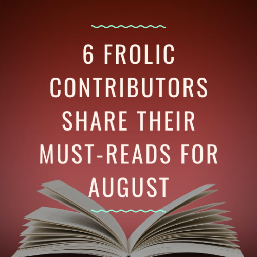 6 Frolic Contributors Share Their Must-Reads for August