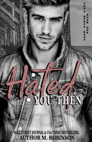 Hated You Then (Love Hurts #1) by M. Robinson