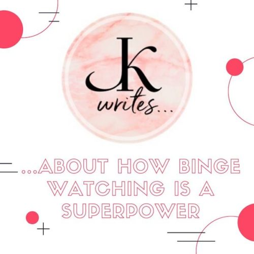 JK Writess.about how binge watching is a superpower