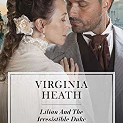 Lilian and the Irresistible Duke by Virginia Heath