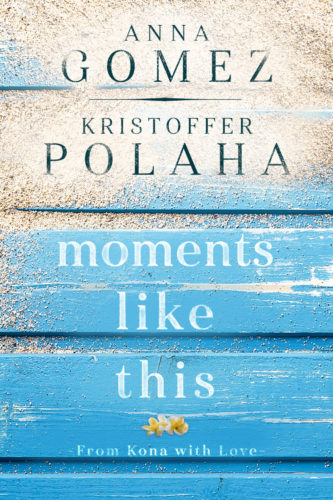 Moments Like This by Anna Gomez and Kristoffer Polaha