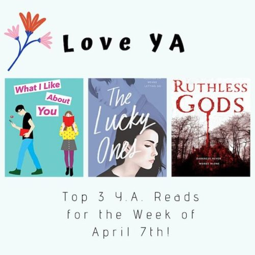 Love YA: Top 3 Y.A. Reads for the Week of April 7th