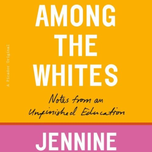 My Time Amongst the Whites: Notes from an Unfinished Education by Jeninine Capo Crucet