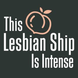 The Lesbian Ship is Intense